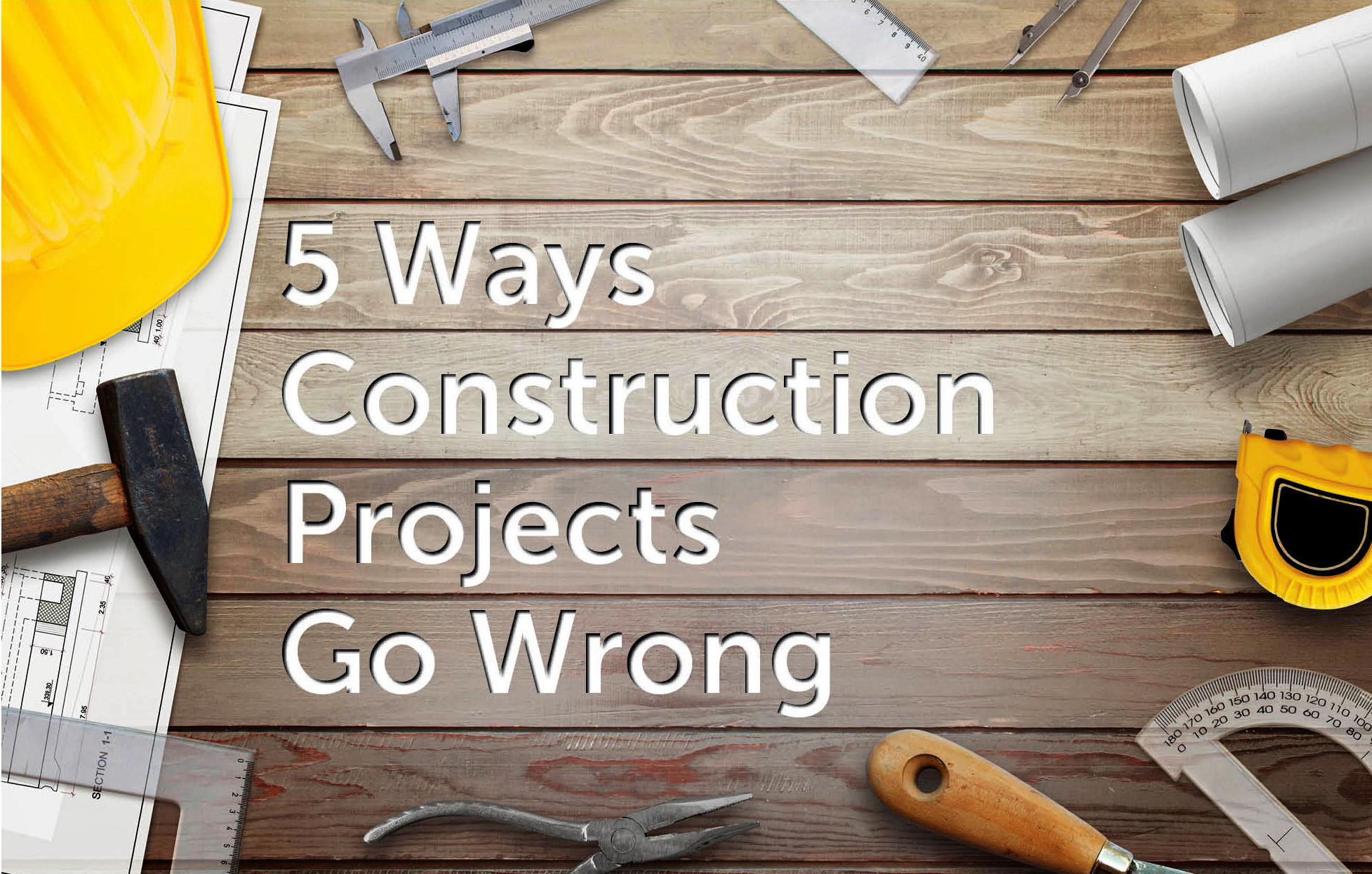 5 Ways Construction Projects Go Wrong – Not Breaking Down the Big Number